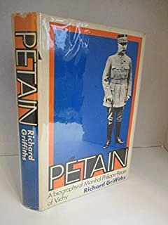 Petain; A Biography of Marshal Philippe Petain of vichy