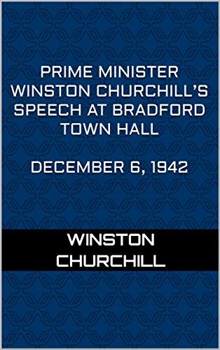 Download Prime Minister Winston Churchill's Speech at Bradford Town Hall. December 6, 1942 (English Edition) B07432VLTJ