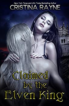 Claimed by the Elven King: The Complete Edition (Elven King Series Book 1) by [Cristina Rayne]