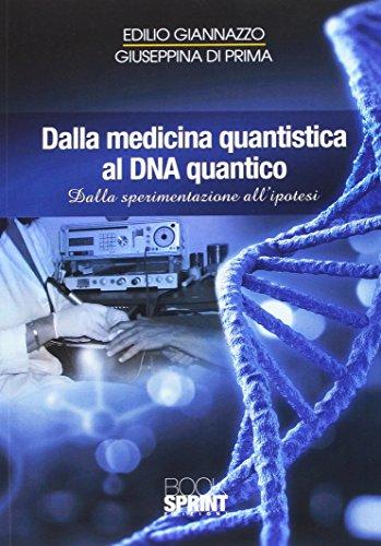 Dalla medicina quantistica al DNA quantico. Dalla sperimentazione all'ipotesi