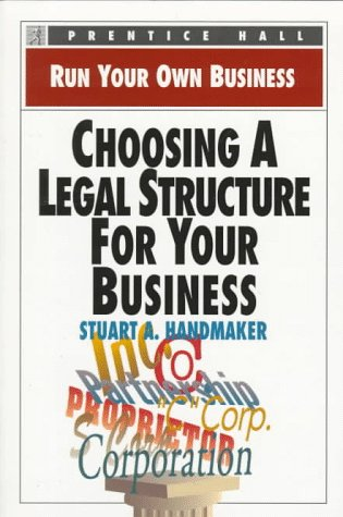 Choosing a Legal Structure for Your Business (Run Your Own Business)