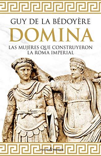 Domina: LAS MUJERES QUE CONSTRUYERON LA ROMA IMPERIAL (HISTORIA)