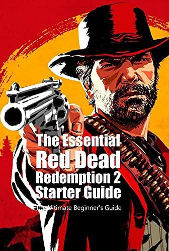 The Essential Red Dead Redemption 2 Starter Guide: The Ultimate Beginner's Guide: Red Dead Redemption 2 Guide (English Edition)