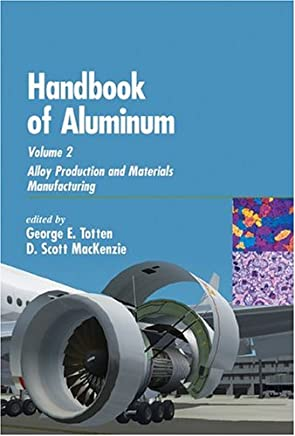 Handbook of Aluminum: Volume 2 Alloy Production and Materials Manufacturing (English Edition)