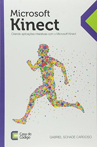 Microsoft Kinect. Criando Aplicações Interativas com o Microsoft Kinect
