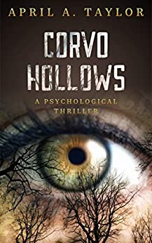 Corvo Hollows: A Psychological Thriller by [April A. Taylor]