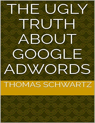 The Ugly Truth About Google Adwords (English Edition)