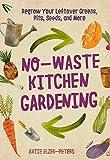 No-Waste Kitchen Gardening: Regrow Your Leftover Greens, Stalks,...