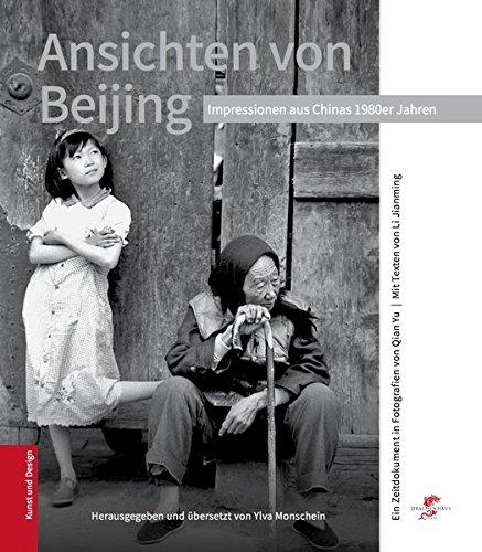 Ansichten von Beijing: Ein Zeitdokument in Fotografien von Qian Yu mit Texten von Li Jianming (Chinareportage)