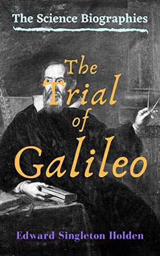 The Trial of Galileo (The Science Biographies Book 2)