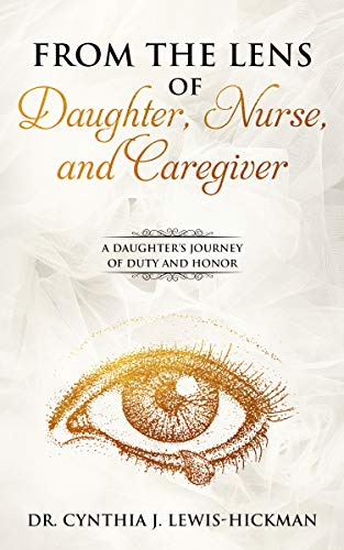 From The Lens of Daughter, Nurse, and Caregiver: A Daughter's Journey of Duty and Honor (English Edition)
