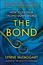 The Bond: How to Fix Your Falling-Down World by Lynne McTaggart(2012-06-05)