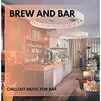 Brew And Bar - Chillout Music For Bar