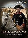 Friedrich der Große - Alles oder nichts