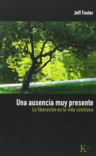 Una ausencia muy presente: La liberación en la vida cotidiana: La Liberacion En La Vida Cotidiana (Sabiduría Perenne)