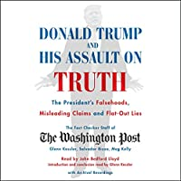 Donald Trump and His Assault on Truth: The President's Falsehoods, Misleading Claims, and Flat-out Lies