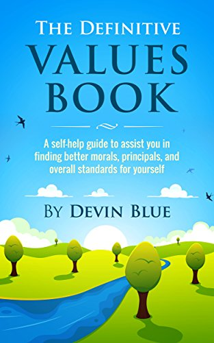 The Definitive Values Book: A self-help guide to assist you in finding better morals, principals, an