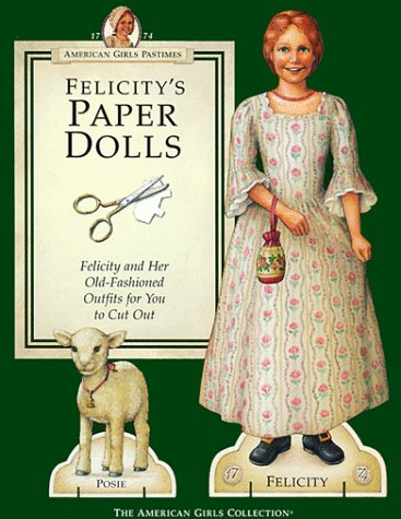 Felicity's Paper Dolls: Felicity Merriman and Her Old-Fashioned Outfits for You to Cut Out (The American Girls)