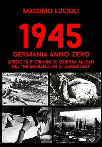 1945 Germania anno zero. Atrocità e crimini di guerra Alleati nel «memorandum di Darmstadt»