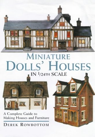 Miniature Dolls' Houses in 1/24th Scale: A Complete Guide to Making Houses and Furniture