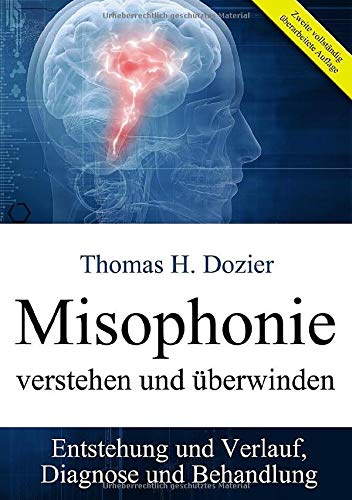 Misophonie verstehen und überwinden: Entstehung und Verlauf, Diagnose und Behandlung