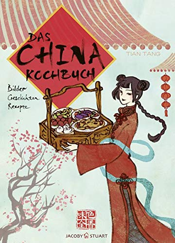 Das China-Kochbuch: Bilder Geschichten Rezepte (Illustrierte Länderküchen / Bilder. Geschichten. Rezepte)