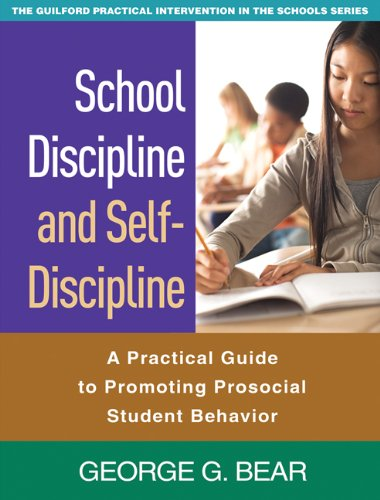 Download School Discipline and Self-Discipline: A Practical Guide to Promoting Prosocial Student Behavior (Guilford Practical Intervention in Schools) 1606236814