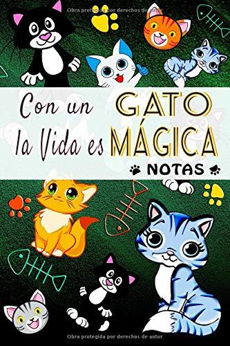 Con un Gato la Vida es Mágica - Notas: Un Simple y Práctico Cuaderno que Permite a su Hijo Escribir y Dibujar sus Emociones, Deseos y Secretos ... | ... con Pasión por los Gatos y los Gatitos |
