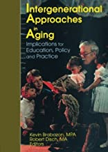 Intergenerational Approaches in Aging: Implications for Education, Policy, and Practice by Robert Disch (2001-06-10)