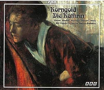 Korngold: Die Kathrin, Op. 28