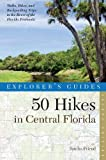 Explorer s Guide 50 Hikes in Central Florida (Second Edition) (Explorer s 50 Hikes)