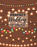 Perfect Wedding Organizer: A Step-by-Step Guide to Creating the Wedding You Want with the Budget You've Got (without Losing Your Mind in the Process)