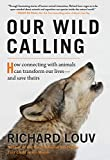 Our Wild Calling: How Connecting with Animals Can Transform Our Livesۥand Save Theirs