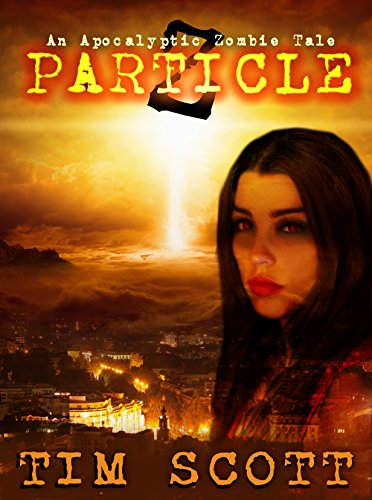 Particle Z: An Apocalyptic Zombie Tale by [Tim Scott, Lisa Vasquez, Monique Happy]