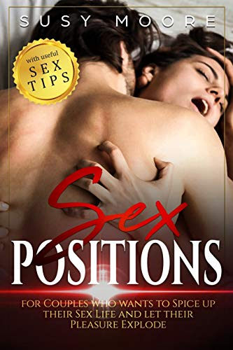 Sex Positions: For Couples who wants to Spice up their Sex Life and let their Pleasure Explode