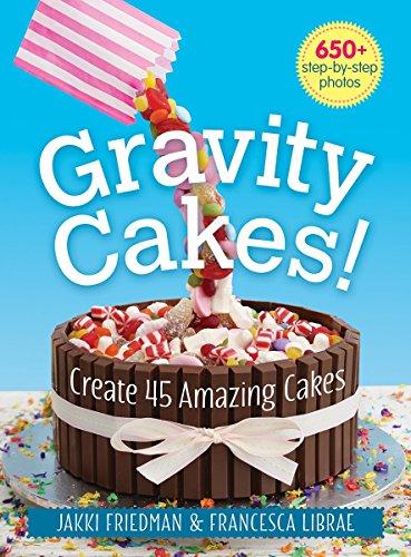 Gravity Cakes: Create 45 Amazing Cakes