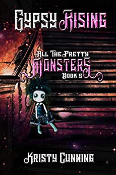Gypsy Rising (All The Pretty Monsters Book 5) by [Kristy Cunning]