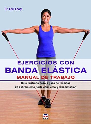 Ejercicios Con Banda Elástica. Manual De Trabajo