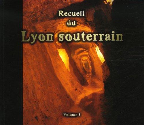 Recueil du Lyon souterrain : Tome 1, Mémoire d'une ville