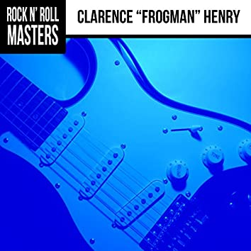 """Rock N' Roll Masters: Clarence """"Frogman"""" Henry"""