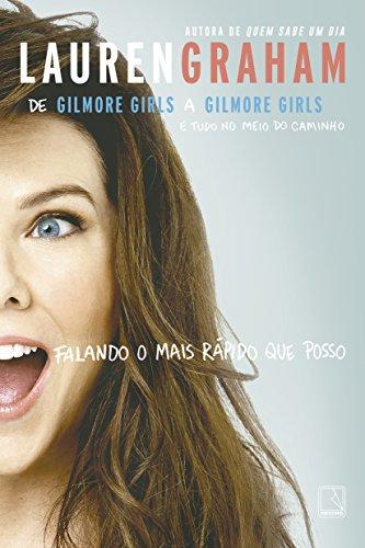 Falando o mais rápido que posso: De Gilmore Girls a Gilmore Girls e tudo no meio do caminho: De Gilmore Girls a Gilmore Girls e tudo no meio do caminho