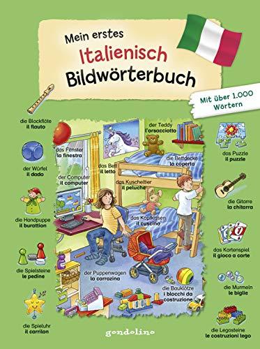 Mein erstes Italienisch Bildwörterbuch: Für Kinder ab 3 Jahre. Wörterbuch zum Italienischlernen für die Vorschule und Grundschule. Mit über 1.000 ... gondolino Bildwörter- und Übungsbücher.