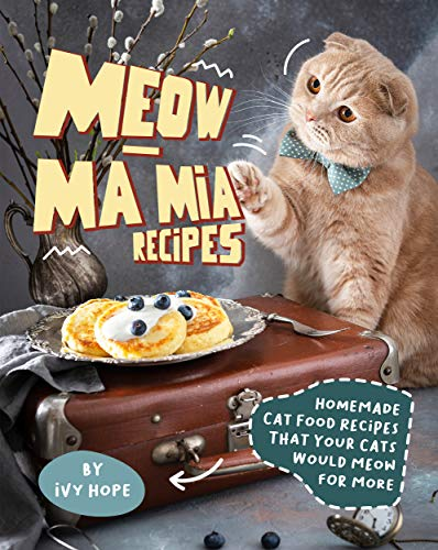 Meow-Ma Mia Recipes: Homemade Cat Food Recipes That Your...