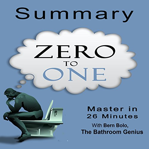 A 26-Minutes Summary of Zero to One: Notes on Startups, How to Build the Future cover art