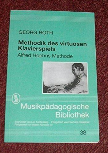 Methodik des virtuosen Klavierspiels: Alfred Hoehns Methode (Musikpädagogische Bibliothek)