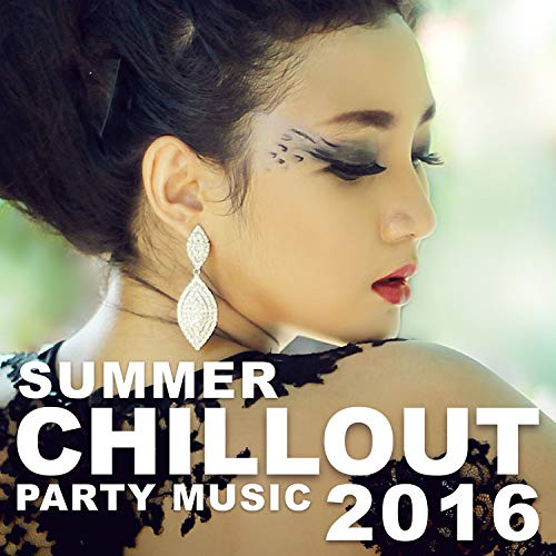Summer Chillout Party Music 2016: Electronic Sounds, Chillout Relaxing Lounge Music, Relaxation and Stress Reduction Music, Hotel del Mar, Deep Rest, Unforgettable Holidays