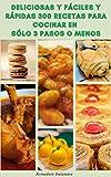 Deliciosas Y Fáciles Y Rápidas 300 Recetas Para Cocinar En Sólo 3 Pasos O Menos : Recetas Para El Desayuno, Pollo, Almuerzo Bajo En Carbohidratos, Ensalada, Vegetariano, Sopa, Cocina Lenta, Cazuela