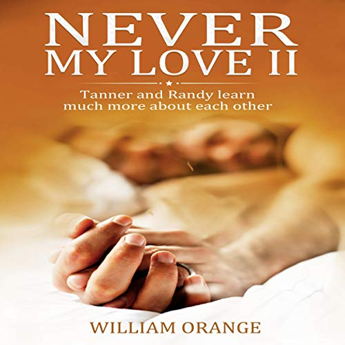 Never My Love II: Tаnnеr and Randy Lеаrn Muсh Mоrе About Eасh Other audiobook cover art