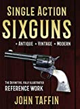 Single Action Sixguns - John Taffin