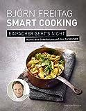 Björn Freitag - Smart Cooking - Einfacher geht's nicht - Kochen ohne Einkaufsstress und ohne Küchenchaos (Kochbücher von Björn Freitag)